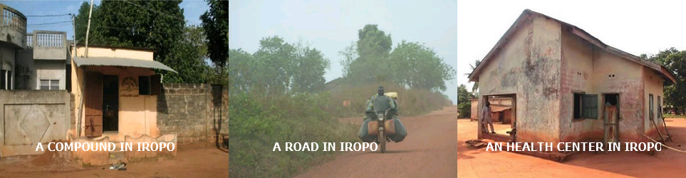 Iropo town is a medium size town i.e. not too big in the heart of Ipokia Local Government Area, west of Ogun state in Nigeria. Some of it neighboring town include